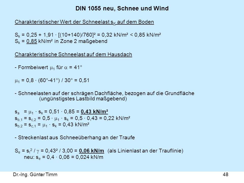 DIN 1055 neu, Schnee und Wind Charakteristischer Wert der Schneelast sK auf dem Boden. Sk = 0,25 + 1,91 · [(10+140)/760]² = 0,32 kN/m² < 0,85 kN/m².